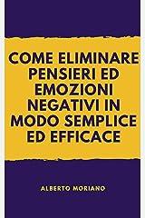 COME ELIMINARE PENSIERI ED EMOZIONI NEGATIVI IN MODO SEMPLICE ED EFFICACE (AUTO-AIUTO E SVILUPPO PERSONALE Vol. 77) Formato Kindle