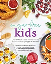 Sugar-Free Kids: Over 150 Fun & Easy Recipes to Keep the Whole Family Happy & Healthy