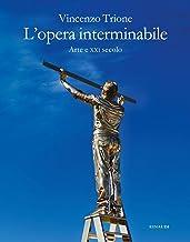 Scaricare Libri L'opera interminabile. Arte e XXI secolo PDF