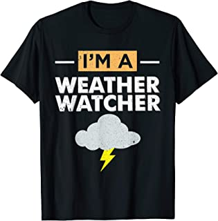 Funny Meteorologist Gift I'm A Weather Watcher T-Shirt
