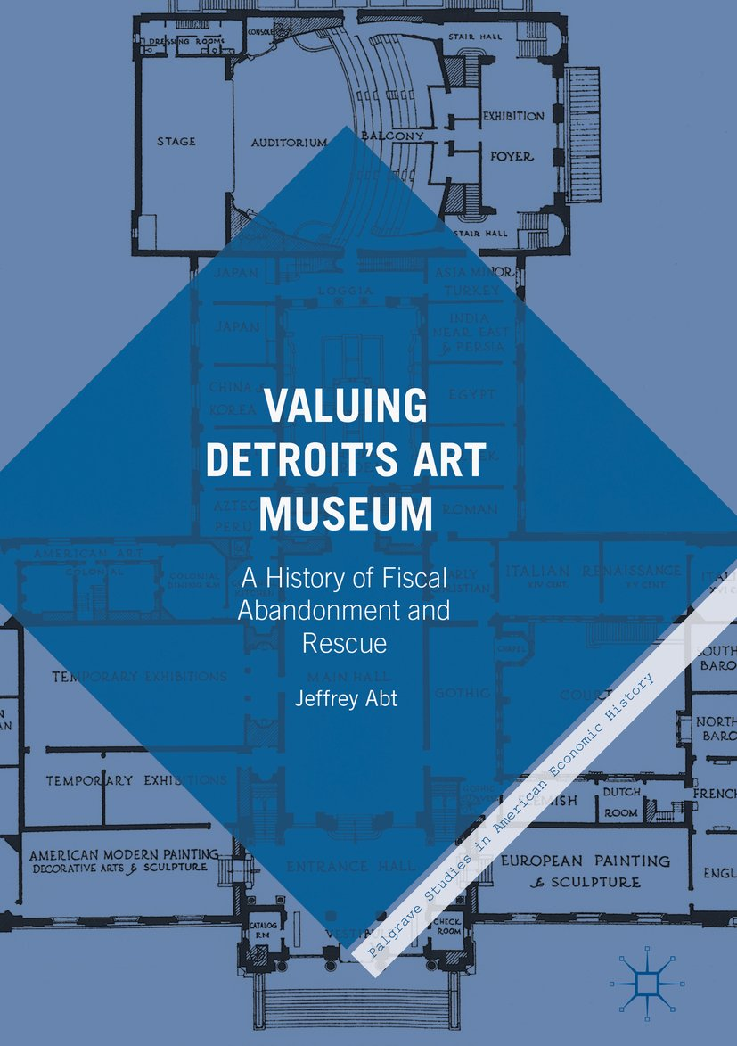 Valuing Detroit's Art Museum: A History of Fiscal Abandonment and Rescue (Palgrave Studies in American Economic History)