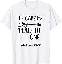 He Calls Me Beautiful One - Bible Verse T-Shirt