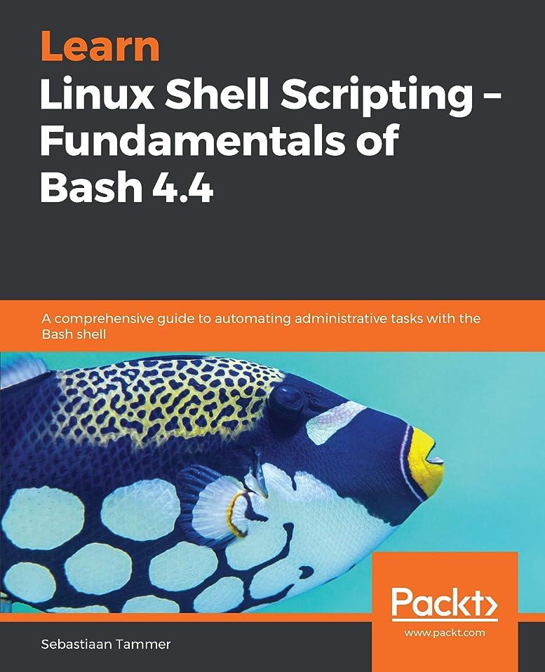 海峡ひも地域のバーマドLearn Linux Shell Scripting – Fundamentals of Bash 4.4: A comprehensive guide to automating administrative tasks with the Bash shell (English Edition)