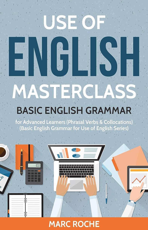 正統派クリーム告発Use of English Masterclass: Basic English Grammar for Advanced Learners:  (Phrasal Verbs & Collocations) (Basic English Grammar for Use of English Book 1) (English Edition)
