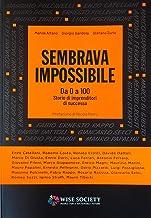 Scaricare Libri Sembrava impossibile. Da 0 a 100. Storie di imprenditori di successo PDF