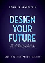 Design Your Future: 3 Simple Steps to Stop Drifting and Take Command of Your Life (English Edition)