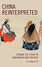 China Reinterpreted: Staging the Other in Muromachi Noh Theater
