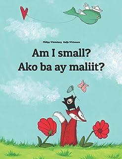 Am I Small? Ako Ba Ay Maliit?: Children's Picture Book English-Tagalog (Bilingual Edition)