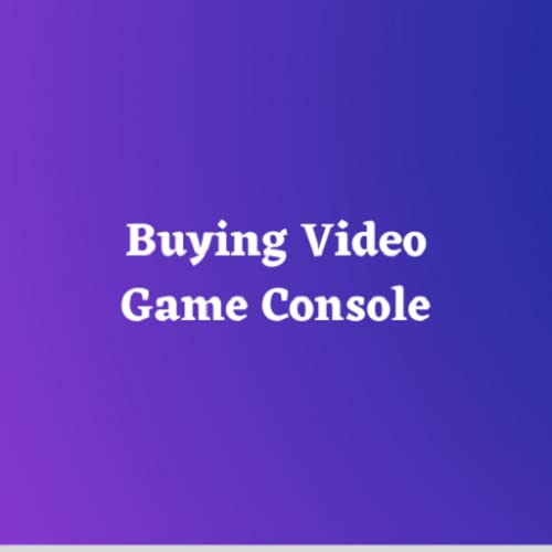Buying Video Game Console