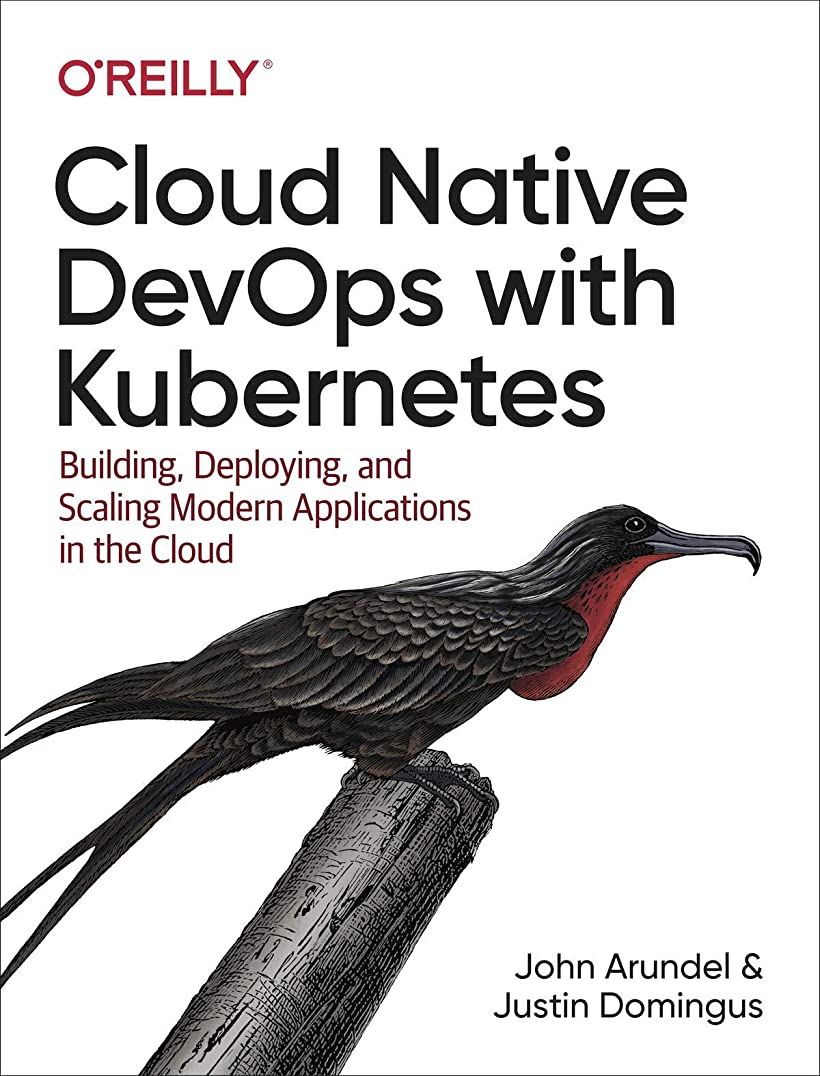 負担ミルクガムCloud Native DevOps with Kubernetes: Building, Deploying, and Scaling Modern Applications in the Cloud (English Edition)
