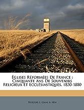 Glises R Form Es de France: Cinquante ANS de Souvenirs Religieux Et Eccl Siastiques, 1830-1880 (French Edition)