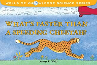 What's Faster Than a Speeding Cheetah? (Wells of Knowledge Science Series)