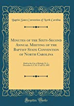 Minutes of the Sixty-Second Annual Meeting of the Baptist State Convention of North Carolina: Held in the City of Raleigh, N. C., December 8, 9, 10, 11 and 12, 1892 (Classic Reprint)