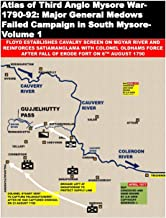 Atlas of Third Anglo Mysore War-1790-92: Major General Medows Failed Campaign in South Mysore-Volume 1