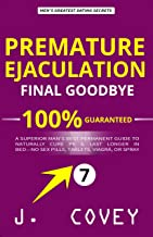Premature Ejaculation Final Goodbye: A Superior Man's Best-Permanent Guide to Naturally Cure PE & Last Longer in Bed—No Se...