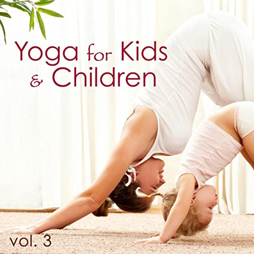 Yoga for Kids & Children, Vol 3 - Classical Music for Kid ...
