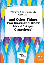 You're Nose Is in My Crotch! and Other Things You Shouldn't Know about Super Crunchers