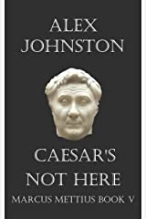 Caesar's Not Here: The Inauguration of Pompey's Theater (The Marcus Mettius Series Book 5) Kindle Edition