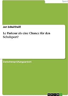 Le Parkour als eine Chance für den Schulsport? (German Edition)