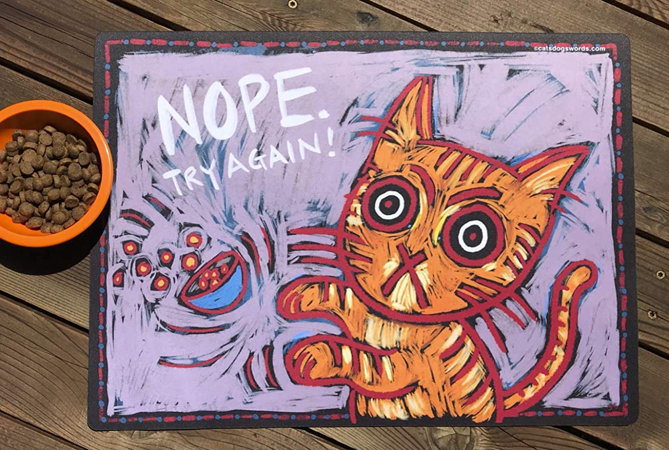 NOPE. TRY AGAIN! Premium quality cat bowl dish feeding mat. Artist created. Printed in USA.