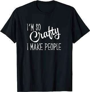 I'm so Crafty I Make People Funny Womens Pregnancy T-Shirt