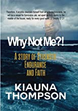 Why Not Me?! A Story of Strength, Endurance, and Faith