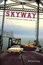 Skyway: The True Story of Tampa Bay's Signature Bridge and the Man Who Brought It Down