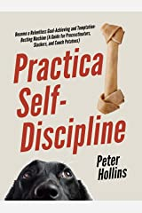 Practical Self-Discipline: Become a Relentless Goal-Achieving and Temptation-Busting Machine (A Guide for Procrastinators, Slackers, and Couch Potatoes) ... a Disciplined Life Book 5) (English Edition) eBook Kindle