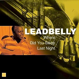 Where Did You Sleep Last Night (Greatest Recordings)