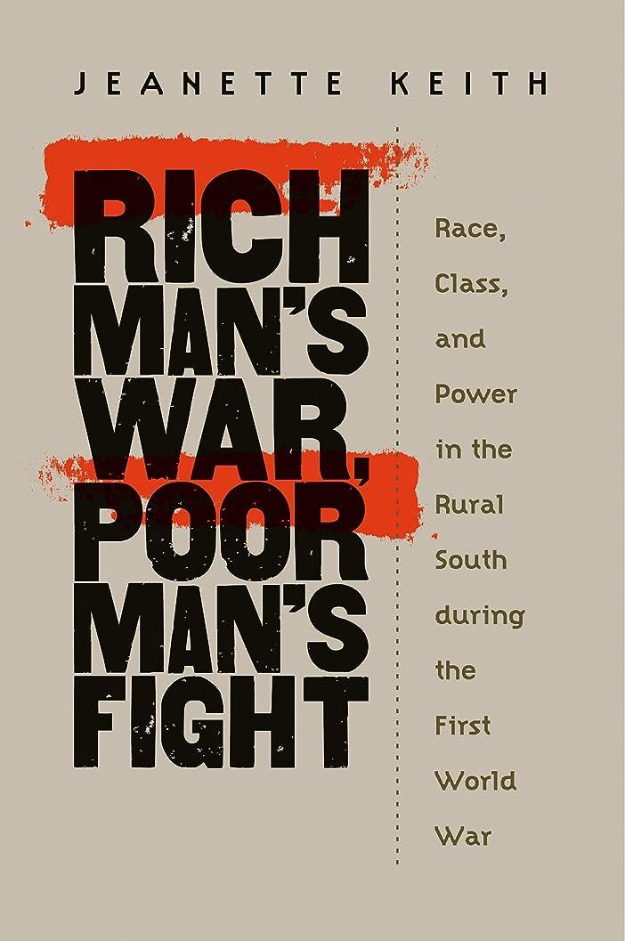 宣言する混雑逆さまにRich Man's War, Poor Man's Fight: Race, Class, and Power in the Rural South during the First World War (English Edition)