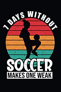 7 Days Without Soccer Makes One Weak: Soccer lovers Gifts Ideas For Men, Women, Girls, Boys..., Blank Lined Notebook.