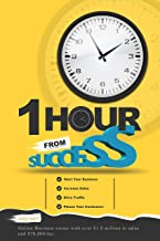 1 Hour From Success: How to Start Your Online Business, Increase Sales, Drive Traffic, and Please Your Customers