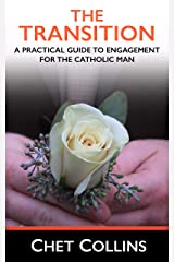 The Transition: A Practical Guide to Engagement for the Catholic Man Kindle Edition