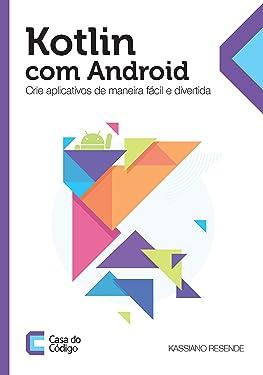 Kotlin com Android: Crie aplicativos de maneira fácil e divertida (Portuguese Edition)