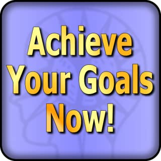 Achieve Your Goals Now! Use Behavioral Goal Strategies to Achieve Your Results