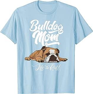 Funny English Bulldog Apparel Bulldog Mom Life Is Ruff T-Shirt