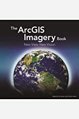 The ArcGIS Imagery Book: New View. New Vision. (The ArcGIS Books, 2) Paperback
