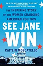 See Jane Win: The Inspiring Story of the Women Changing American Politics