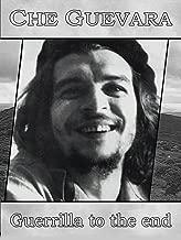 Che Guevara: Guerrilla to the End