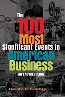 The 100 Most Significant Events in American Business: An Encyclopedia