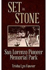 Set in Stone: San Lorenzo Pioneer Memorial Park Kindle Edition