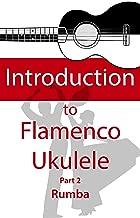 Introduction to Flamenco Ukulele (part 2 Rumba): Learn to play a Flamenco Rumba on the Ukulele