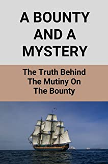 A Bounty And A Mystery: The Truth Behind The Mutiny On The Bounty: Bounty Mutiny