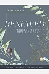 Renewed - Women's Bible Study Participant Workbook with Leader Helps: Finding Hope When You Dont Like Your Story Kindle Edition