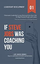 Leadership Development: If Steve Jobs was Coaching You: Charismatic Leadership Lessons Borrowed from Steve Jobs for High Potential People and Leaders. (The Leadership Series Book 1)