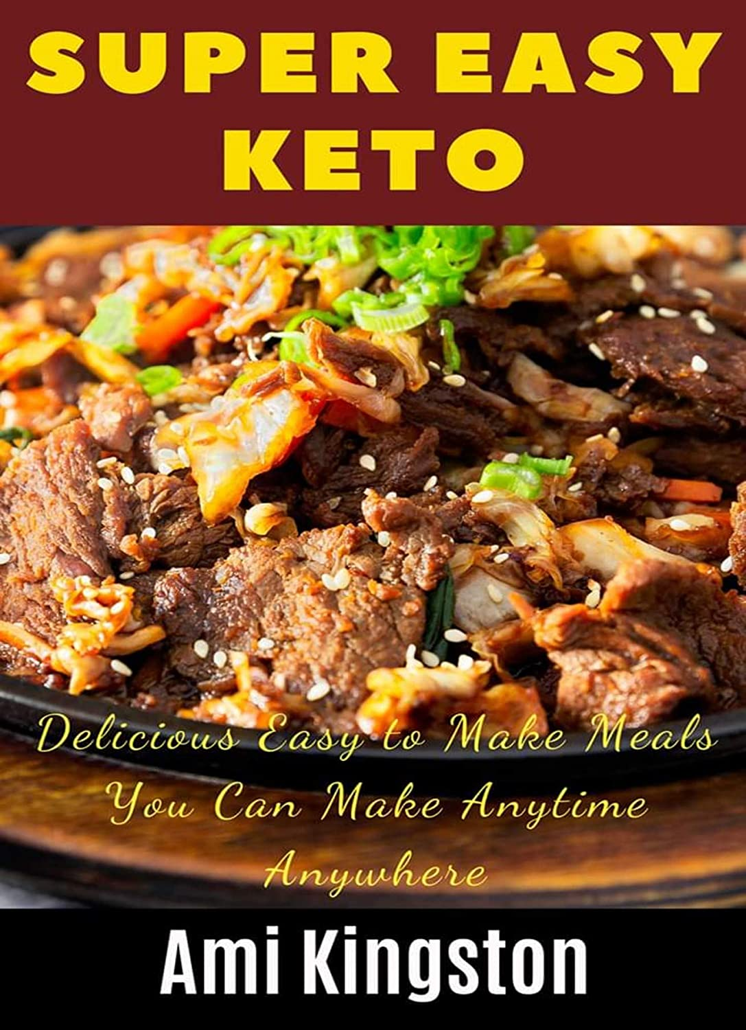Super Easy Keto : Delicious Easy to Make Meals You Can Make Anytime Anywhere (English Edition)