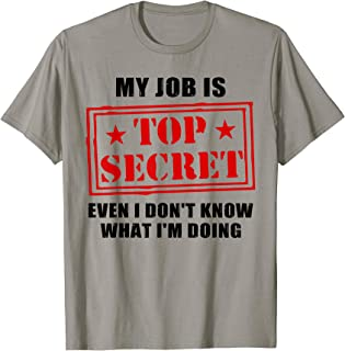 My Job is Top Secret Even I Don't Know What I'm Doing T-Shirt