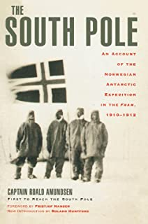 The South Pole: An Account of the Norwegian Antarctic Expedition in the Fram, 1910-1912