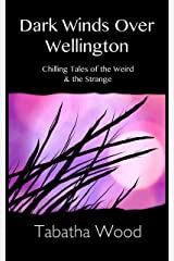 Dark Winds Over Wellington: Chilling Tales of the Weird & the Strange Kindle Edition