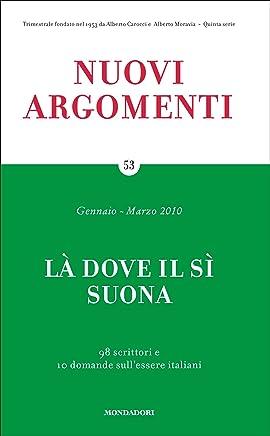 Nuovi argomenti (53): LÀ DOVE IL SÌ SUONA: 98 scrittori e 10 domande sullessere italiani